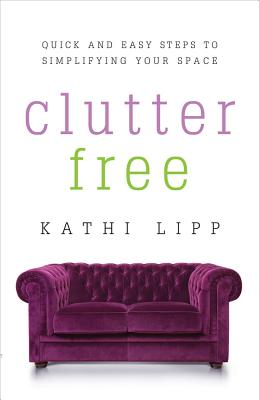 Image for Clutter Free: Quick and Easy Steps to Simplifying Your Space