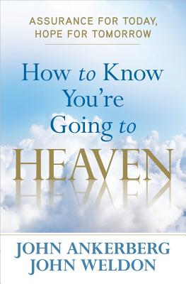 Image for How to Know You're Going to Heaven: Assurance for Today, Hope for Tomorrow