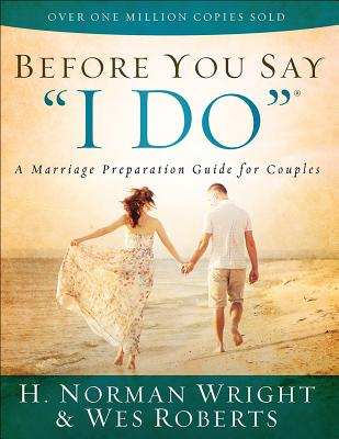 """Before You Say """"I Do""""®: A Marriage Preparation Guide for Couples, Wright, H. Norman; Roberts, Wes"""