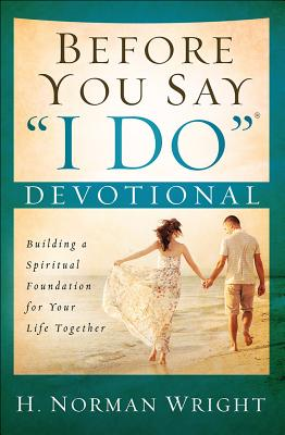 Image for Before You Say I Do Devotional: Building a Spiritual Foundation for Your Life Together