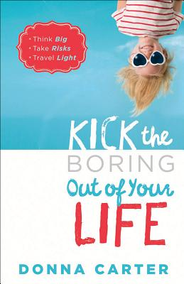 Image for Kick the Boring Out of Life