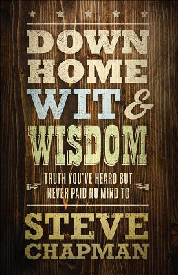 Image for Down Home Wit and Wisdom: Truth You've Heard but Never Paid No Mind To