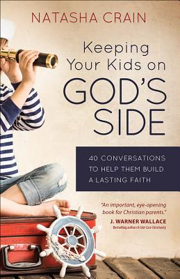Keeping Your Kids on God's Side: 40 Ways to Help Them Build a Faith That Lasts, Crain Natasha