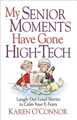 Image for My Senior Moments Have Gone High-Tech: Laugh-Out-Loud Stories to Calm Your E-Fears