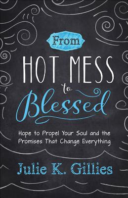 Image for From Hot Mess to Blessed: Hope to Propel Your Soul and the Promises That Change Everything