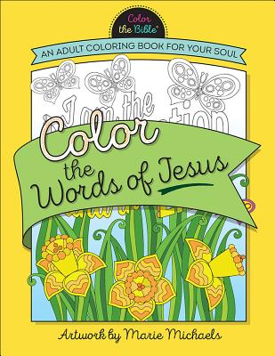 Color the Words of Jesus: An Adult Coloring Book for Your Soul (Color the Bible)