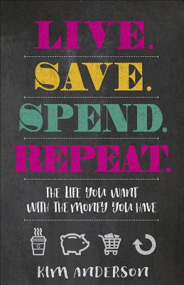 Image for Live...Save...Spend...Repeat: The Life You Want with the Money You Have