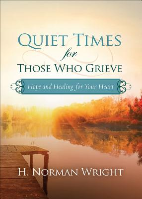 Image for Quiet Times for Those Who Grieve: Hope and Healing for Your Heart