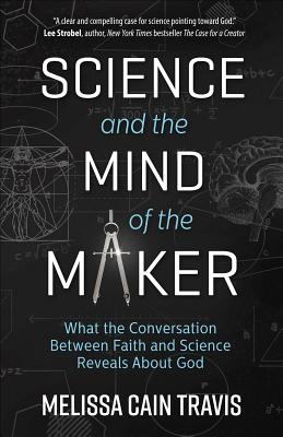 Image for Science and the Mind of the Maker: What the Conversation Between Faith and Science Reveals About God