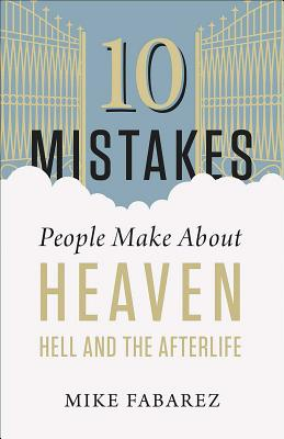 Image for 10 Mistakes People Make About Heaven, Hell, and the Afterlife