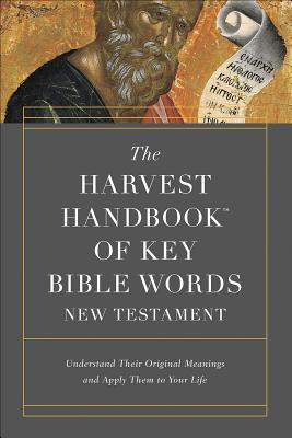Image for The Harvest Handbook of Key Bible Words: Understand Their Original Meanings and Apply Them to Your Life