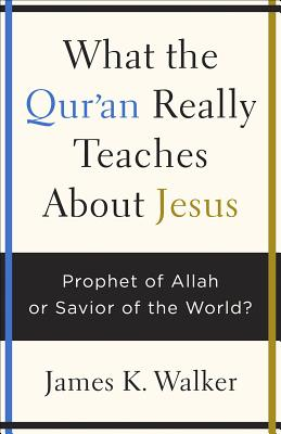 Image for What the Quran Really Teaches About Jesus: Prophet of Allah or Savior of the World?