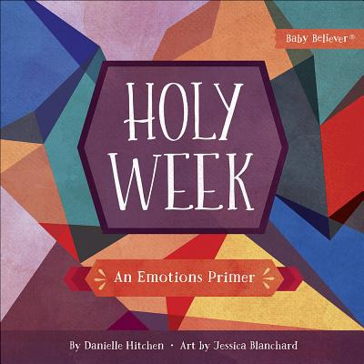 Image for Holy Week: An Emotions Primer (Baby Believer®)