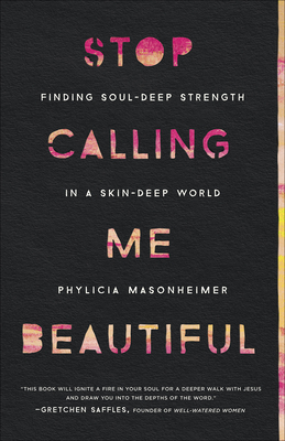 Image for Stop Calling Me Beautiful: Finding Soul-Deep Strength in a Skin-Deep World