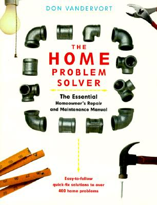 Image for The Home Problem Solver: The Essential Homeowner's Repair And Maintenance Manual