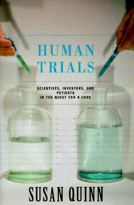 Human Trials: Scientists, Investors, and Patients in the Quest for a Cure, Quinn, Susan