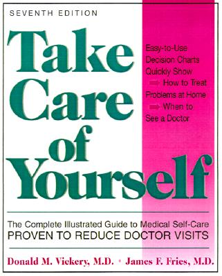 Take Care of Yourself: The Complete Illustrated Guide to Medical Self-Care, Vickery, Donald M.; Fries, James F.