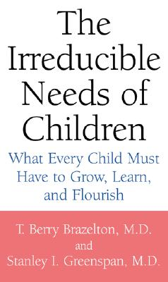 Image for The Irreducible Needs of Children: What Every Child Must Have to Grow, Learn, and Flourish