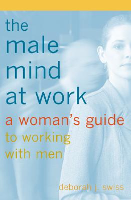 Image for The Male Mind at Work : A Woman's Guide to Working with Men
