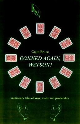 Image for Conned Again, Watson!: Cautionary Tales Of Logic, Math, And Probability (First Edition)