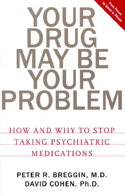 Image for Your Drug May Be Your Problem: How and Why to Stop Taking Psychiatric Medications