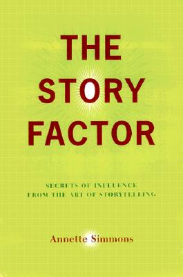Image for The Story Factor Secrets of Influence from the Art of Storytelling