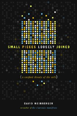 Image for Small Pieces Loosely Joined: A Unified Theory Of The Web