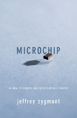 Image for Microchip: An Idea, Its Genesis, And The Revolution It Created