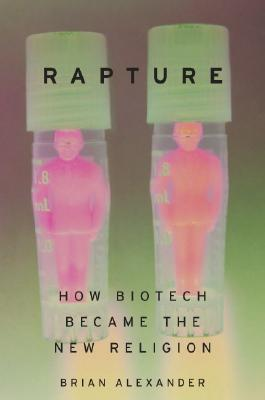 Image for Rapture: How Biotech Became The New Religion