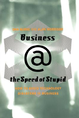 Image for Business @ the Speed of Stupid: How to Avoid Technology Disasters in Business