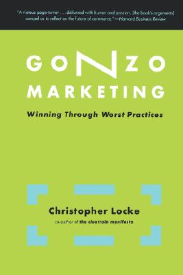 Image for Gonzo Marketing: Winning through Worst Practices