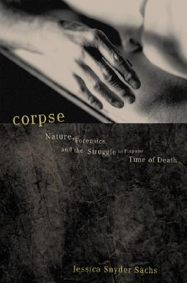 Image for Corpse: Nature, Forensics, And The Struggle To Pinpoint Time Of Death