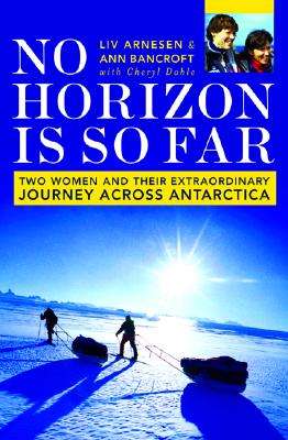 Image for No Horizon Is So Far: Two Women And Their Extraordinary Journey Across Antarctica