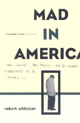 Image for Mad In America: Bad Science, Bad Medicine, And The Enduring Mistreatment Of The Mentally Ill