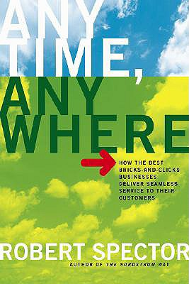 Image for Anytime, Anywhere: How the Best Bricks-and-Clicks Businesses Deliver Seamless Service To Their Customers