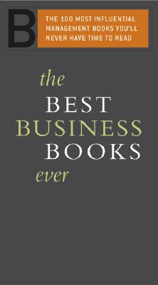 Image for The Best Business Books Ever: The 100 Most Influential Management Books You'll Never Have Time to Read