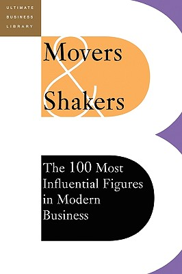 Image for Movers and Shakers: The 100 Most Influential Figures in Modern Business (Ultimate Business Library)