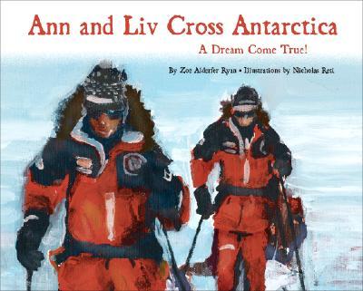 Ann And Liv Cross Antarctica, Bancroft, Ann; Arnesen, Liv