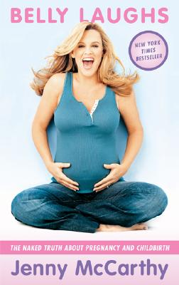 Belly Laughs: The Naked Truth About Pregnancy and Childbirth, McCarthy,Jenny