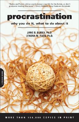 Procrastination: Why You Do It, What to Do About It, Burka, Jane B.; Yuen, Lenora M.