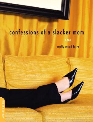 Image for Confessions Of A Slacker Mom