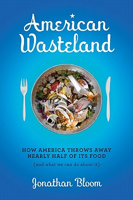 Image for American Wasteland: How America Throws Away Nearly Half of Its Food (and What We Can Do About It)
