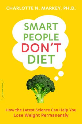 Smart People Don't Diet: How the Latest Science Can Help You Lose Weight Permanently, Markey, Charlotte
