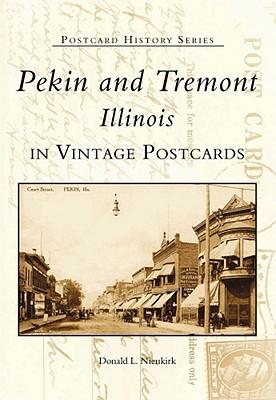 Pekin & Tremont   (IL)  (Postcard  History  Series), Nieukirk, Donald L.
