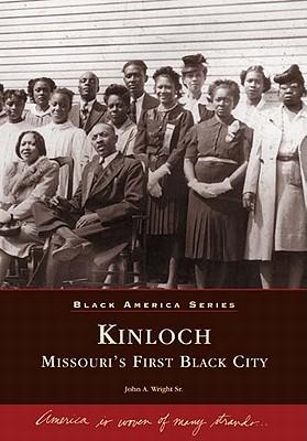 Kinloch : Missouri's First Black City (Images of America Ser.: Missouri), Wright, John, Sr.
