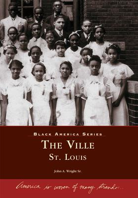 The Ville, St. Louis (Black America Series), Wright, John A. Sr.