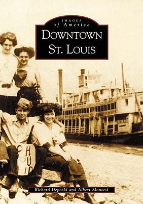 Downtown St. Louis (Images of America), Montesi, Albert; Deposki, Richard
