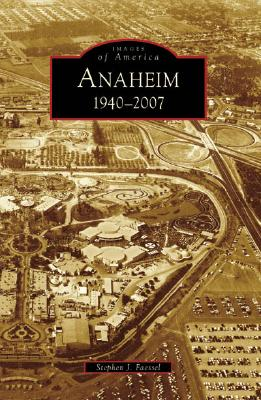 Anaheim: 1940-2007 (CA) (Images of America), Faessel, Stephen J.