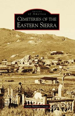 Cemeteries of Eastern Sierra (Images of America) (Signed By Author), Philibert-Ortega, Gena