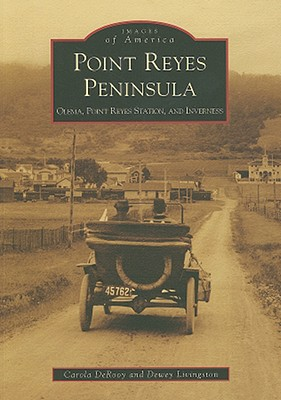 Point Reyes Peninsula: Olema, Point Reyes Station, and Inverness (Images of America: California) (Images of America (Arcadia Publishing)), Carola DeRooy, Dewey Livingston